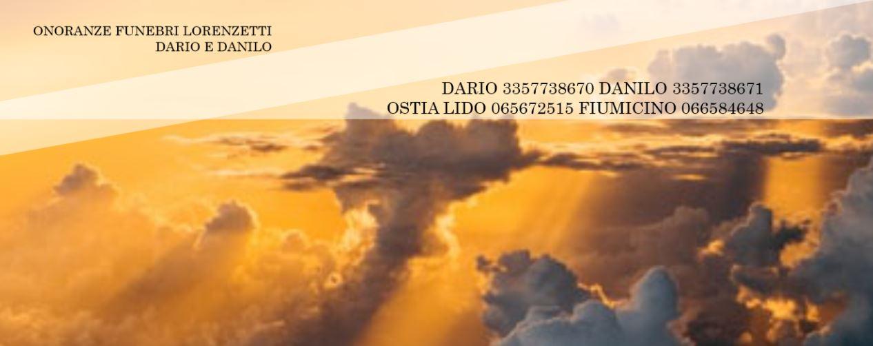 ONORANZE FUNEBRI LORENZETTI DARIO E DANILO| ONORANZE FUNEBRI ZONA OSTIA FIUMICINO FLAMINIO PARIOLI FLEMING GARBATELLA ROMA NORD - 1